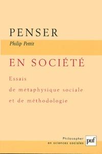 Philip Pettit - Penser en société - Essais de métaphysique sociale et de méthodologie.