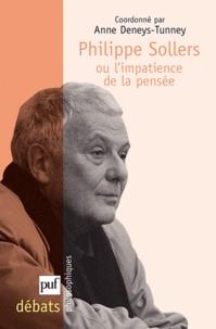 Anne Deneys-Tunney - Philippe Sollers, ou l'impatience de la pensée.