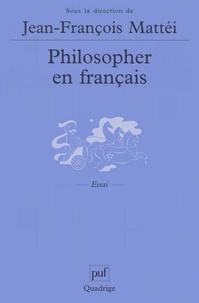 Jean-François Mattéi et  Collectif - Philosopher en français.