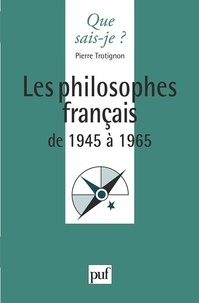 Pierre Trotignon - Philosophes français de 1945 à 1965.