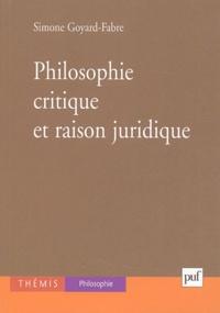 Simone Goyard-Fabre - Philosophie critique et raison juridique.