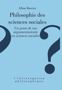 Alban Bouvier - PHILOSOPHIE DES SCIENCES SOCIALES. - Un point de vue argumentativiste en sciences sociales.
