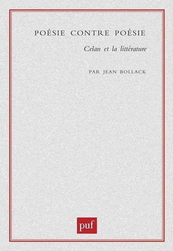 Jean Bollack - Poésie contre poésie. - Celan et la littérature.
