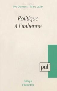 Marc Lazar et Ilvo Diamanti - Politique à l'italienne.