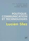 Alain Gras et Pierre Musso - Politique, communication et technologies - Mélanges en hommage à Lucien Sfez.