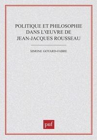 Simone Goyard-Fabre - Politique et philosophie dans l'oeuvre de Jean-Jacques Rousseau.