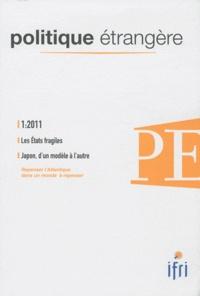Denis Bauchard et Céline Pajon - Politique étrangère N° 1, Printemps 2011 : Les Etats fragiles ; Le Japon, d'un modèle à l'autre.