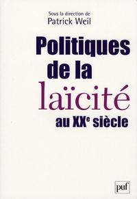 Patrick Weil et Rémi Fabre - Politiques de la laïcité au XXe siècle.