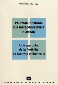 Christian George - Polymorphisme du raisonnement humain - Une approche de la flexibilité de l'activité inférentielle.