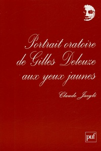 Claude Jaeglé - Portrait oratoire de Gilles Deleuze aux yeux jaunes.