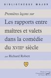 Richard Robert - Premières leçons sur les rapports entre maîtres et valets dans la comédie du XVIIIe siècle.