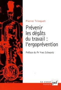 Pierre Trinquet - Prévenir les dégâts du travail : l'ergoprévention.