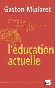 Gaston Mialaret - Propos impertinents sur l'éducation actuelle.