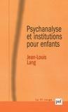 Jean-Louis Lang - Psychanalyse et institutions pour enfants.