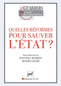 Jean-Paul Betbèze et Benoît Coeuré - Quelles réformes pour sauver l'Etat ?.