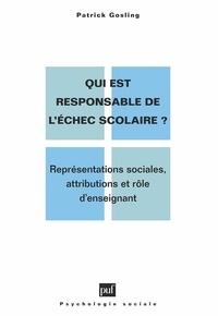 Patrick Gosling - Qui est responsable de l'échec scolaire ? - Représentations sociales, attributions et rôle d'enseignant.
