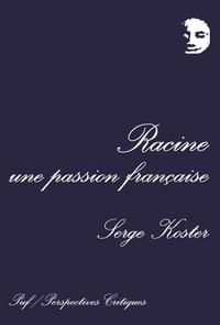 Serge Koster - Racine, une passion française.