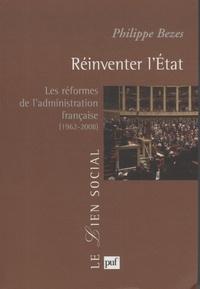 Philippe Bezes - Réinventer l'Etat - Les réformes de l'administration française (1962-2008).