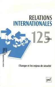 Pierre Guillen et Pierre Du Bois - Relations internationales N° 125 : L'Europe et les enjeux de sécurité.