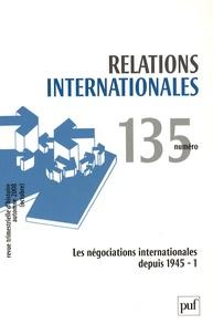 Georges-Henri Soutou et Laurent Cesari - Relations internationales N° 135 automne 2008 : Les négociations internationales depuis 1945.