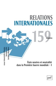 Catherine Nicault - Relations internationales N° 159, Automne 2014 : Etats neutres et neutralité dans la Première Guerre mondiale - Tome 1.