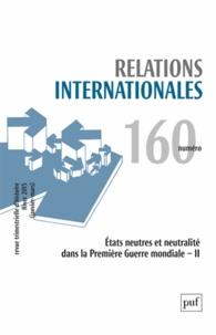 Catherine Nicault - Relations internationales N° 160, Hiver 2015 ( : Etats neutres et neutralité dans la Première Guerre mondiale - Tome 2.