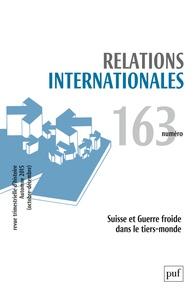 Catherine Nicault - Relations internationales N° 163, Automne 2015 : Suisse et guerre froide dans le tiers-monde.