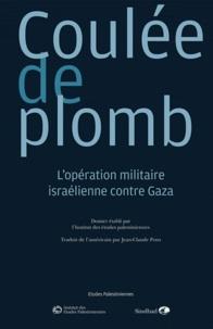 Institut Etudes Palestiniennes - Revue d'études palestiniennes  : Coulée de plomb - L'opération militaire israélienne contre Gaza.