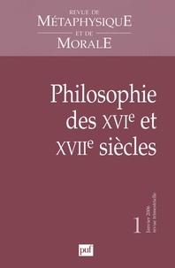 Tristan Dagron et Frédéric Brahami - Revue de Métaphysique et de Morale N° 1 Janvier 2006 : Philosophie des XVIe et XVIIe siècles.