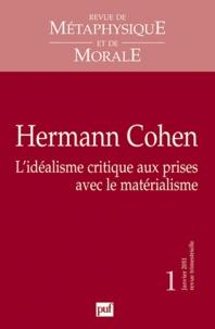 Myriam Bienenstock - Revue de Métaphysique et de Morale N° 1, janvier 2011 : Hermann Cohen - L'idéalisme critique aux prises avec le matérialisme.
