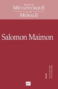 Ives Radrizzani et Jean-Pascal Anfray - Revue de Métaphysique et de Morale N° 1, janvier-mars 2 : Salomon Maimon.