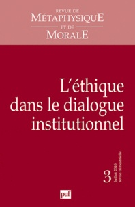 Caroline Guibet Lafaye et Emmanuel Picavet - Revue de Métaphysique et de Morale N° 3, Juillet-septem : L'éthique dans le dialogue institutionnel.