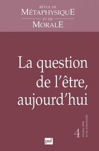 Jean-François Courtine et Bernard Mabille - Revue de Métaphysique et de Morale N° 4, Octobre-Décemb : La question de l'être, aujourd'hui.