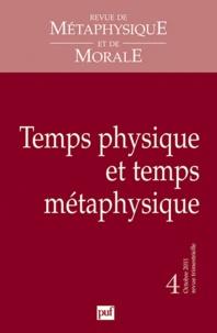 Francis Wolff et Marc Lachièze-Rey - Revue de Métaphysique et de Morale N° 4, Octobre-décemb : Temps physique et temps métaphysique.
