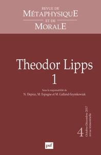 Natalie Depraz et Michel Espagne - Revue de Métaphysique et de Morale N° 4, octobre-décemb : Theodor Lipps - Volume 1.