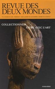 Michel Crépu - Revue des deux Mondes Hors-série Avril 201 : Collectionner, vivre avec l'art.