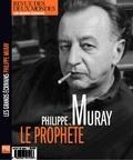 Sébastien Lapaque et Philippe Muray - Revue des deux Mondes Hors-série Les grand : Philippe Muray - Le prophète.