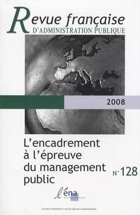 Céline Desmarais - Revue française d'administration publique N° 128/2008 : L'encadrement à l'épreuve du management public.