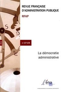 ENA - Revue française d'administration publique N° 137-138/2011 : La démocratie administrative - Des administrés aux citoyens.