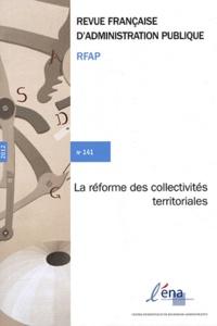 Collectif - Revue française d'administration publique N° 141/2012 : La réforme des collectivités territoriales.