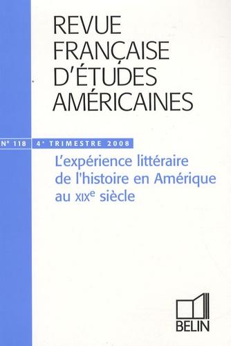 Bruno Monfort et Agnès Derail-Imbert - Revue Française d'Etudes Américaines N° 118, 4e trimestre : L'expérience littéraire de l'histoire an Amérique au XIXe siècle.