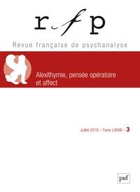 Aline Cohen de Lara et Pascale Navarri - Revue Française de Psychanalyse N° 3, juillet 2019 : Alexithymie, pensée opératoire et affect.