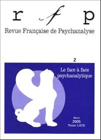 Claude Janin et René Roussillon - Revue Française de Psychanalyse Tome 69 N° 2, Mars 2 : Le face à face psychanalytique.
