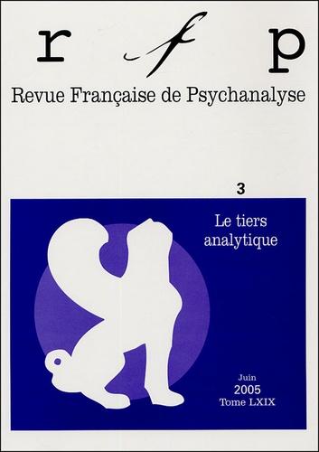 Denys Ribas - Revue Française de Psychanalyse Tome 69 N° 3, Juin 2 : Le tiers analytique.