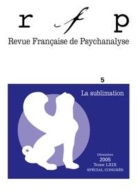 Evelyne Séchaud et Jean-Louis Baldacci - Revue Française de Psychanalyse Tome 69 N° 5, Décemb : La sublimation.