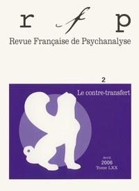 Elisabeth Birot et François Kamel - Revue Française de Psychanalyse Tome 70 N° 2/2006 : Le contre-transfert.