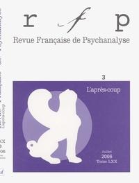 Rosine Perelberg et Bernard Chervet - Revue Française de Psychanalyse Tome 70 N° 3, Juille : L'après-coup.
