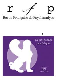 Isabelle Kamieniak et Claude Le Guen - Revue Française de Psychanalyse Tome 71 N° 1, Janvie : La naissance psychique.