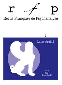 Denys Ribas et Marie-France Dispaux - Revue Française de Psychanalyse Tome 71 N° 3, juille : La neutralité.
