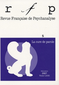 Jacques Angelergues et Evelyne Chauvet - Revue Française de Psychanalyse Tome 71 N° 5, Décemb : La cure de parole.